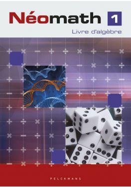 Néomath 1 Livre d'algèbre (Pelckmans Portail inclus)